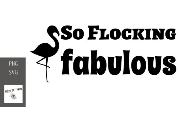 Download Free So Flocking Fabulous Graphic By Fleur De Tango Creative Fabrica for Cricut Explore, Silhouette and other cutting machines.