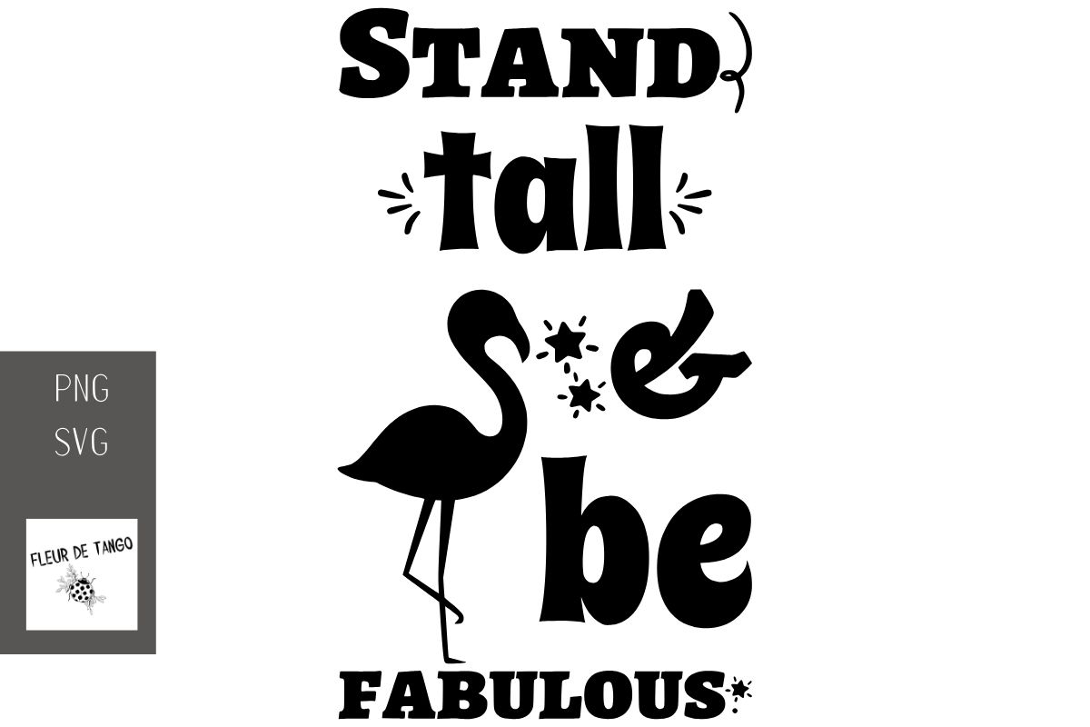 Download Free Stand Tall Be Fabulous Graphic By Fleur De Tango Creative for Cricut Explore, Silhouette and other cutting machines.