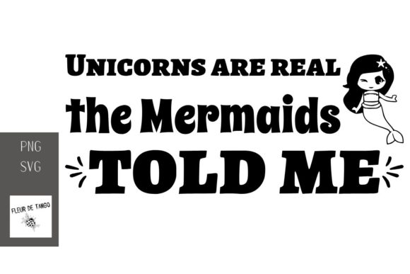 Download Free Unicorns Are Real The Mermaids Told Me Graphic By Fleur De Tango for Cricut Explore, Silhouette and other cutting machines.