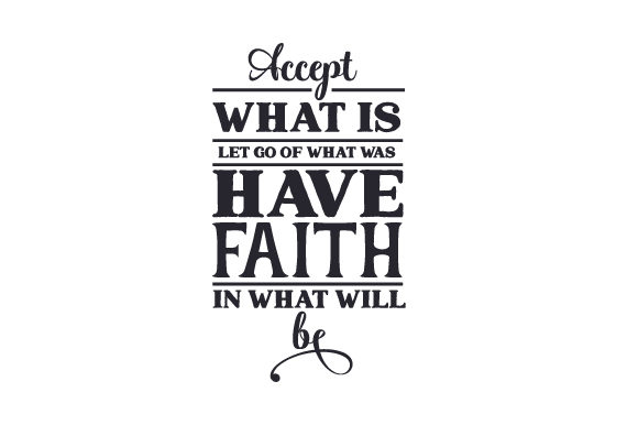Accept What is, Let Go of What Was. Have Faith in What Will Be Religious Craft Cut File By Creative Fabrica Crafts - Image 1
