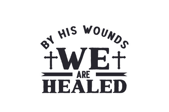 By His Wounds We Are Healed Religioso Archivo de Corte Craft Por Creative Fabrica Crafts