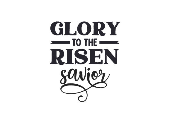 Glory to the Risen Savior Religious Craft Cut File By Creative Fabrica Crafts