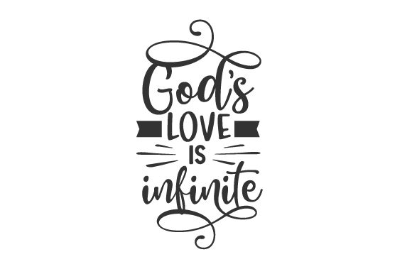 Download Free God S Love Is Infinite Svg Cut File By Creative Fabrica Crafts for Cricut Explore, Silhouette and other cutting machines.
