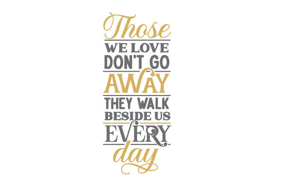 Download Free Those We Love Don T Go Away They Walk Beside Us Every Day Svg for Cricut Explore, Silhouette and other cutting machines.