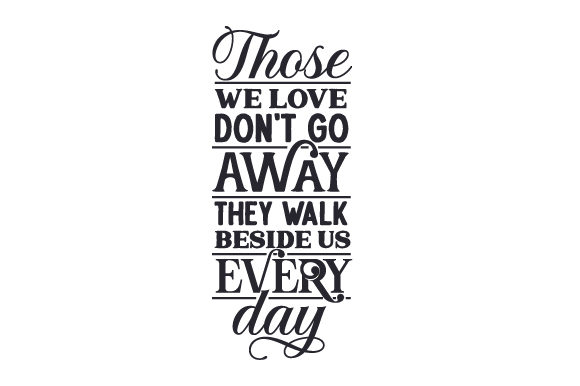 Those We Love Don't Go Away, They Walk Beside Us Every Day Religious Craft Cut File By Creative Fabrica Crafts - Image 2