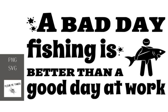 Print on Demand: A Bad Day Fishing is Better Than a Good Graphic Print Templates By Fleur de Tango