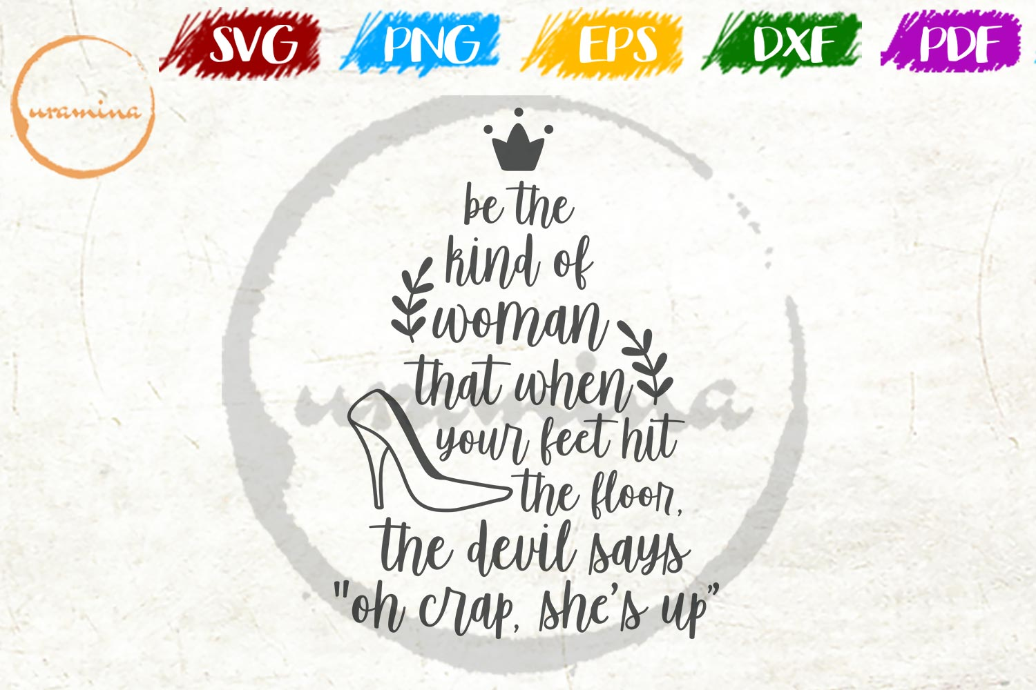 Download Free Be The Kind Of Woman That When Your Feet Graphic By Uramina for Cricut Explore, Silhouette and other cutting machines.
