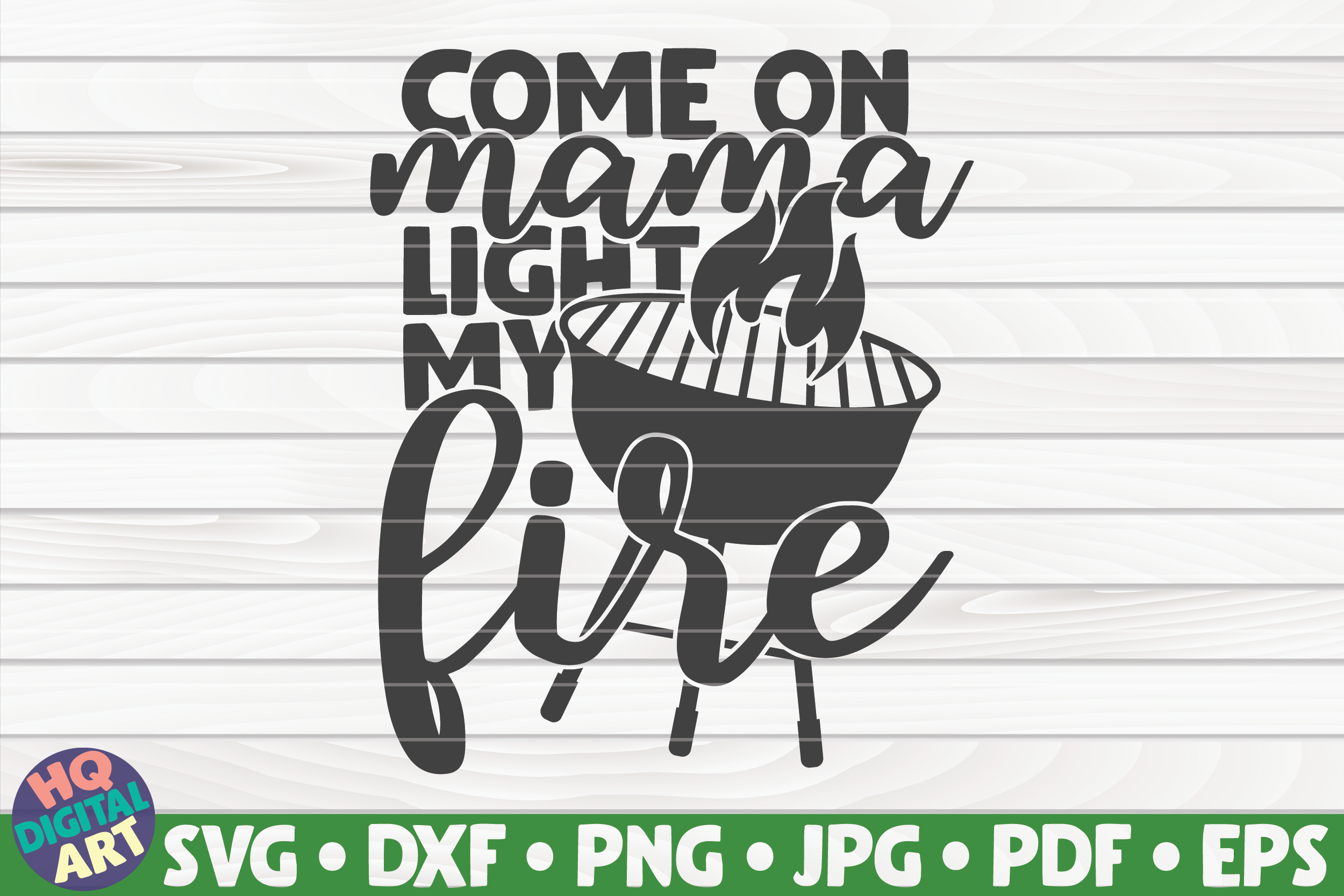 Download Free Come On Mama Light My Fire Graphic By Mihaibadea95 Creative for Cricut Explore, Silhouette and other cutting machines.