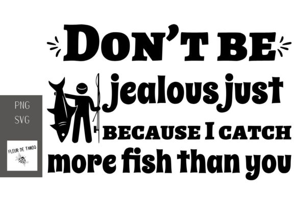 Print on Demand: Don't Be Jealous Just Because I Catch More Graphic Print Templates By Fleur de Tango