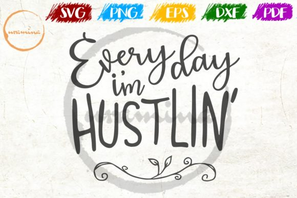 Download Free Everyday I M Hustlin Graphic By Uramina Creative Fabrica SVG Cut Files
