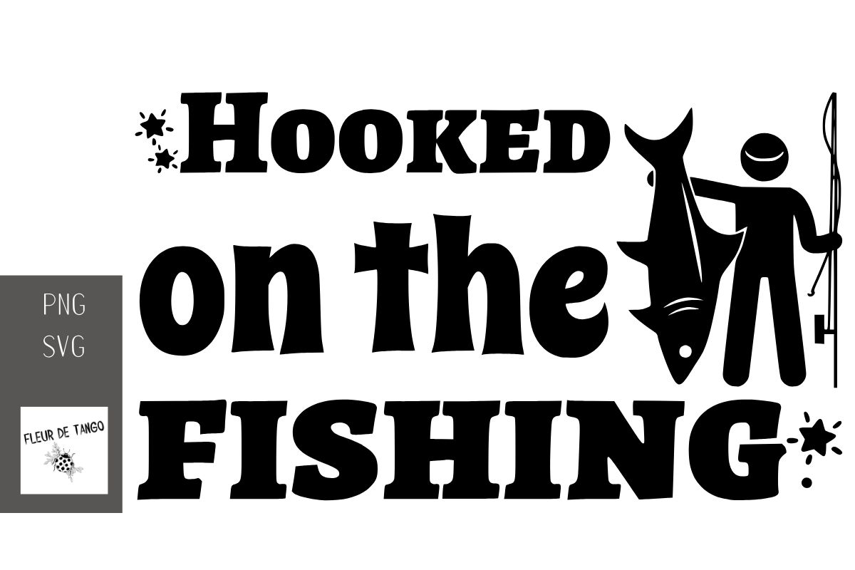 Download Free Hooked On The Fishing Graphic By Fleur De Tango Creative Fabrica for Cricut Explore, Silhouette and other cutting machines.