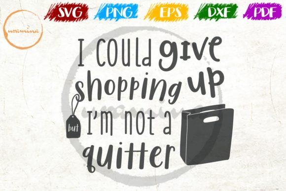 Download Free I Could Give Up Shopping Graphic By Uramina Creative Fabrica for Cricut Explore, Silhouette and other cutting machines.