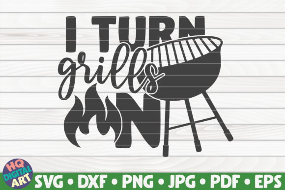 I Turn Grills On Barbecue Quote Graphic By Mihaibadea95