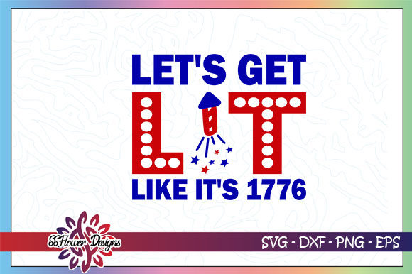 Download Free Let S Get Lit Fire Work 1776 Graphic By Ssflower Creative for Cricut Explore, Silhouette and other cutting machines.