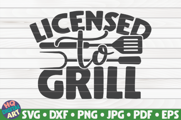 Download Free Licensed To Grill Barbecue Quote Graphic By Mihaibadea95 Creative Fabrica for Cricut Explore, Silhouette and other cutting machines.