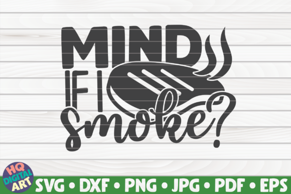Download Free Mind If I Smoke Barbecue Quote Graphic By Mihaibadea95 for Cricut Explore, Silhouette and other cutting machines.