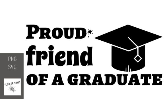 Download Free Proud Friend Of A Graduate Graphic By Fleur De Tango Creative for Cricut Explore, Silhouette and other cutting machines.