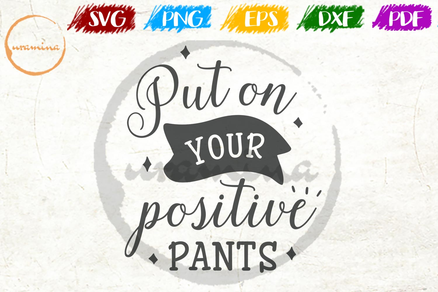 Download Free Put On Your Positive Pants Graphic By Uramina Creative Fabrica for Cricut Explore, Silhouette and other cutting machines.