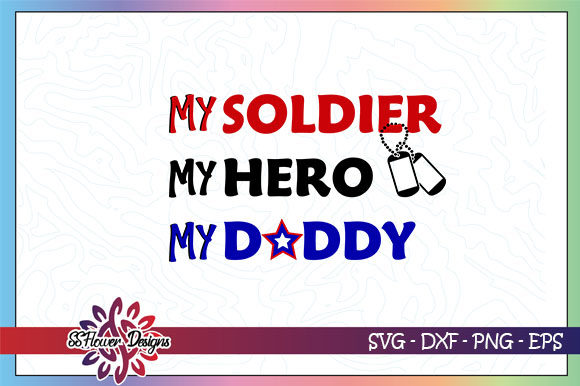 Download Free Soldier Hero Daddy Father S Day Graphic By Ssflower for Cricut Explore, Silhouette and other cutting machines.