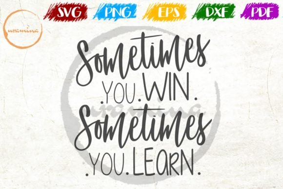 Download Free Sometimes You Win Sometimes You Learn Graphic By Uramina for Cricut Explore, Silhouette and other cutting machines.