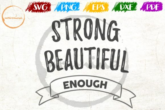 Download Free Strong Beautiful Enough Graphic By Uramina Creative Fabrica for Cricut Explore, Silhouette and other cutting machines.