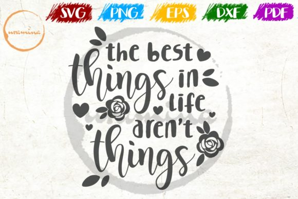 Download Free The Best Things In Life Aren T Things Graphic By Uramina for Cricut Explore, Silhouette and other cutting machines.