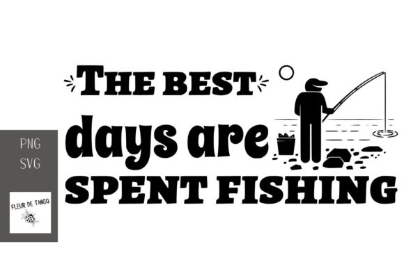 Download Free The Best Days Are Spent Fishing Graphic By Fleur De Tango for Cricut Explore, Silhouette and other cutting machines.