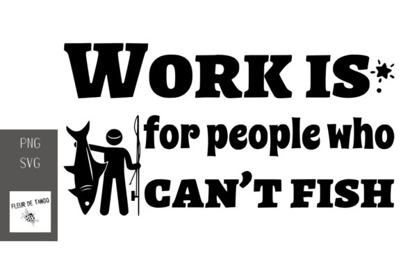 Print on Demand: Work is for People Who Can't Fish Graphic Print Templates By Fleur de Tango