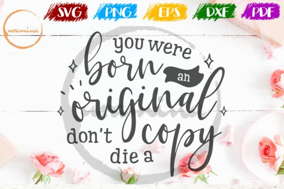 Download Free You Were Born Original Don T Die A Copy Graphic By Uramina for Cricut Explore, Silhouette and other cutting machines.