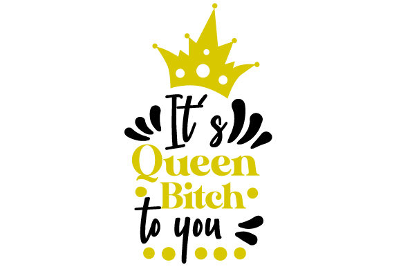 IT'S Queen Bitch to You Zitate Plotterdatei von Creative Fabrica Crafts