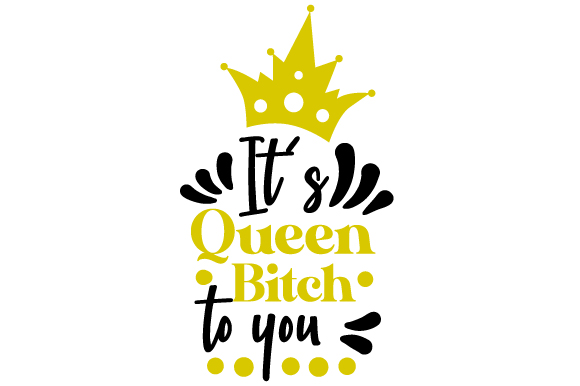 Download Free It S Queen Bitch To You Svg Cut File By Creative Fabrica Crafts for Cricut Explore, Silhouette and other cutting machines.