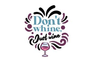 Don't Whine, Just Wine Wine Craft Cut File By Creative Fabrica Crafts