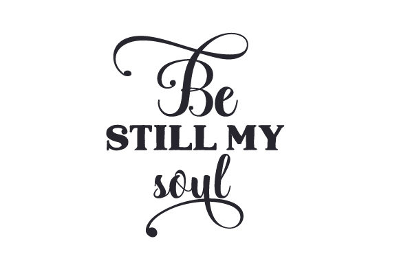 Be Still My Soul Religioso Archivo de Corte Craft Por Creative Fabrica Crafts