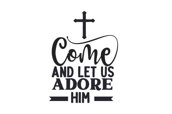 Come and Let Us Adore Him Religious Craft Cut File By Creative Fabrica Crafts