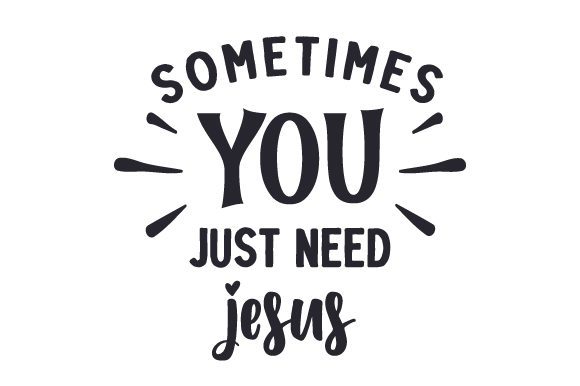 Sometimes You Just Need Jesus Religioso Archivo de Corte Craft Por Creative Fabrica Crafts