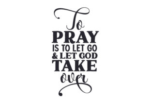 To Pray is to Let Go & Let God Take over Religious Craft Cut File By Creative Fabrica Crafts