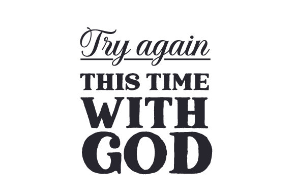 Try Again, This Time with God Religious Craft Cut File By Creative Fabrica Crafts