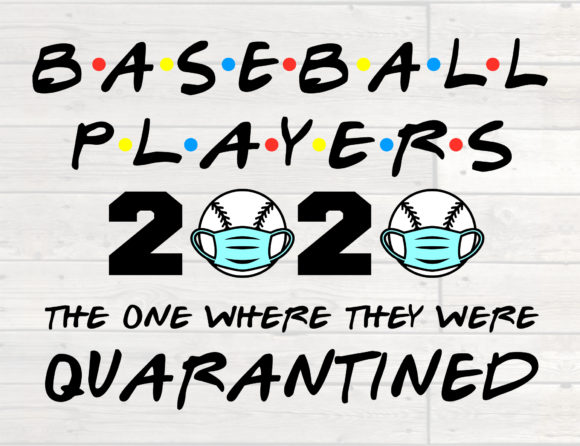 Download Free Baseball Players 2020 Quarantined Graphic By Nicetomeetyou for Cricut Explore, Silhouette and other cutting machines.