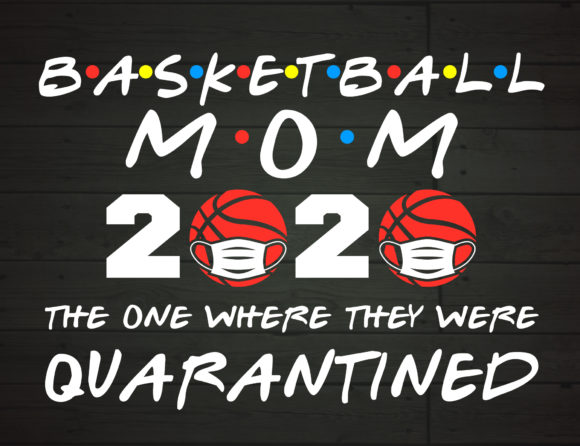 Download Free Basketball Mom 2020 Quarantined Graphic By Nicetomeetyou for Cricut Explore, Silhouette and other cutting machines.