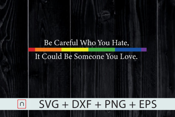Print on Demand: Be Careful Who You Hate - LGBT Rainbow Graphic Print Templates By Novalia