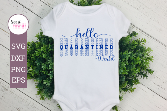 Download Free Hello Quarantined World Design Graphic By Love It Mirrored for Cricut Explore, Silhouette and other cutting machines.