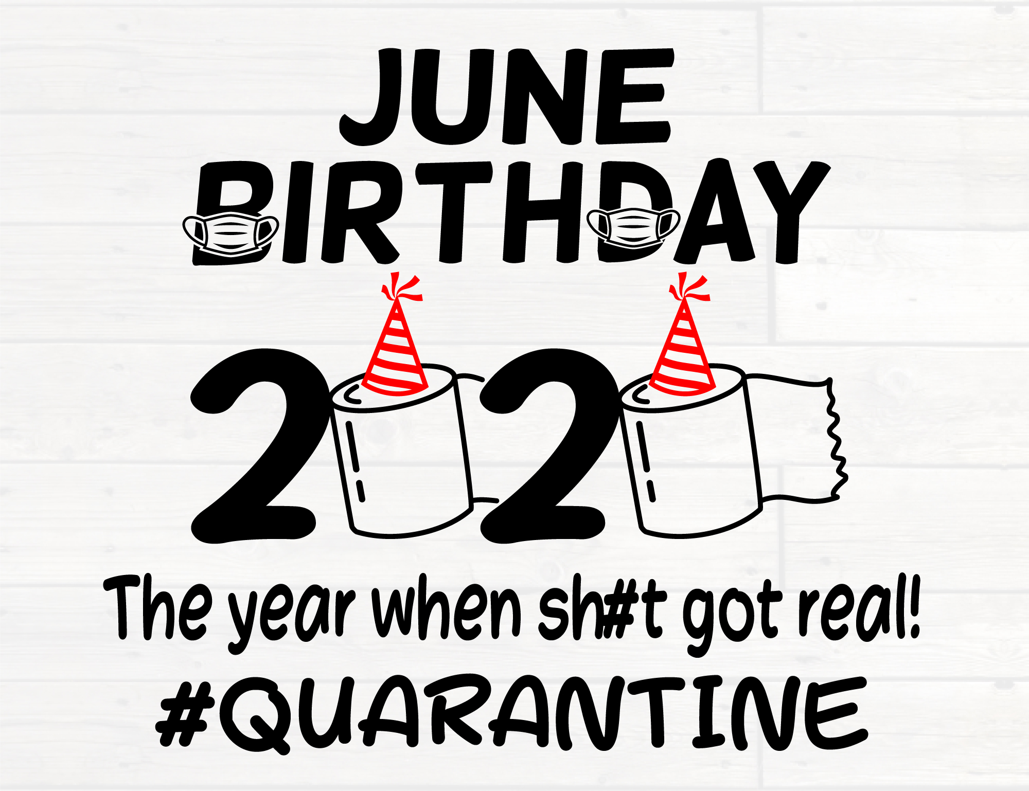 Download Free June Birthday 2020 Got Real Quarantined Graphic By Nicetomeetyou for Cricut Explore, Silhouette and other cutting machines.