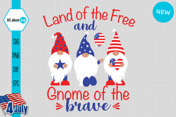 Download Free Land Of The Free And Gnome Of The Brave Graphic By All About Svg for Cricut Explore, Silhouette and other cutting machines.