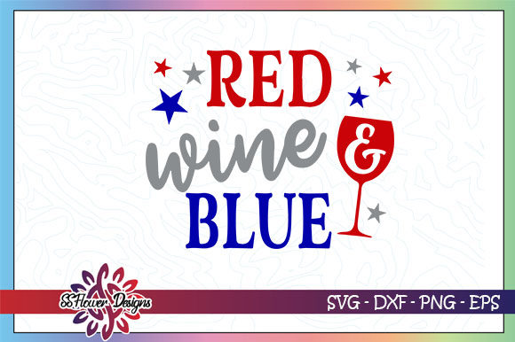 Download Free Red Wine And Blue 4th Of July Graphic By Ssflower Creative for Cricut Explore, Silhouette and other cutting machines.