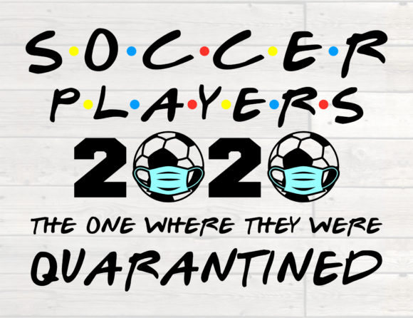 Download Free Soccer Players 2020 Quarantined Graphic By Nicetomeetyou for Cricut Explore, Silhouette and other cutting machines.