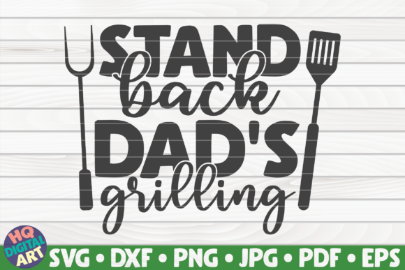 Download Free Stand Back Dad S Grilling Graphic By Mihaibadea95 Creative Fabrica for Cricut Explore, Silhouette and other cutting machines.