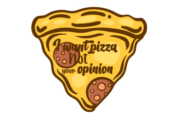 Download Free I Want Pizza Not Your Opinion Svg Cut File By Creative Fabrica for Cricut Explore, Silhouette and other cutting machines.