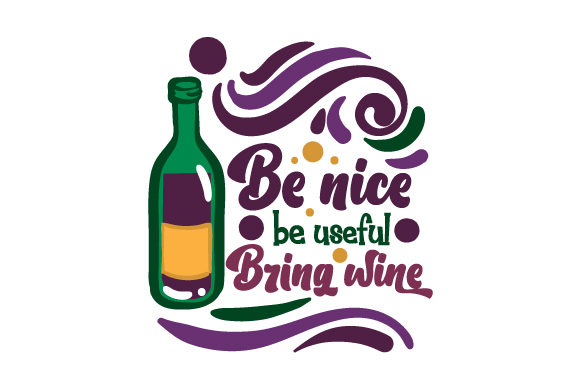 Be Nice Be Useful Bring Wine Wine Craft Cut File By Creative Fabrica Crafts