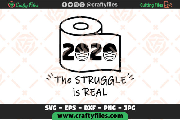 2020 the Struggle Si Real Pandemic Graphic Crafts By Crafty Files