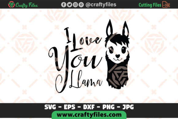 I Love You Llama, Mama Llama Cur Fil Graphic Crafts By Crafty Files